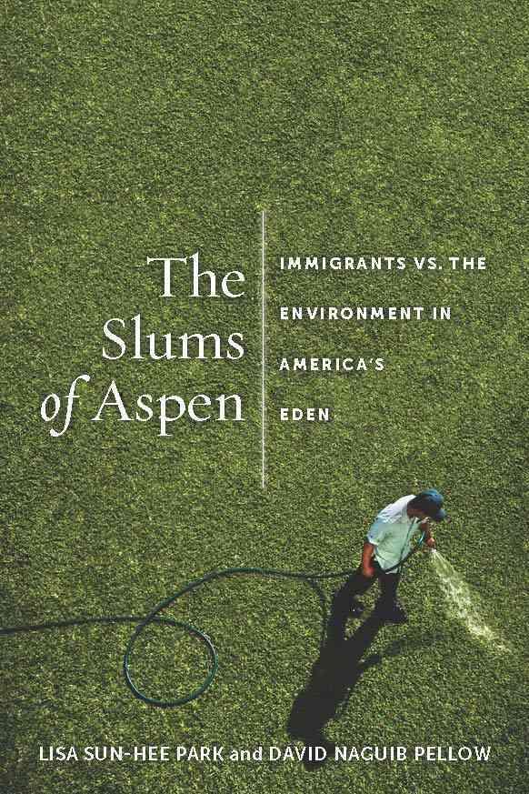 The Slums of Aspen By Park, Lisa Sun-Hee/ Pellow, David Naguib